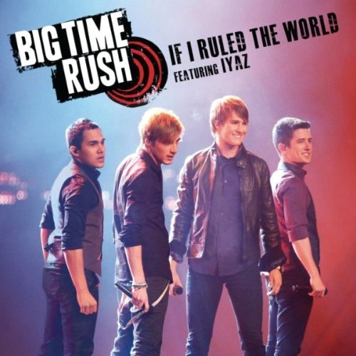 If I Ruled the World Big Time Rush