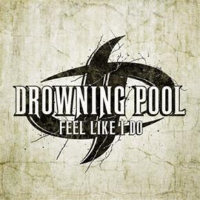 Feel Like I Do Drowning Pool