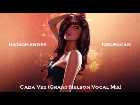 Negrocan - Cada Vez (Grant Nelson Vocal Mix)