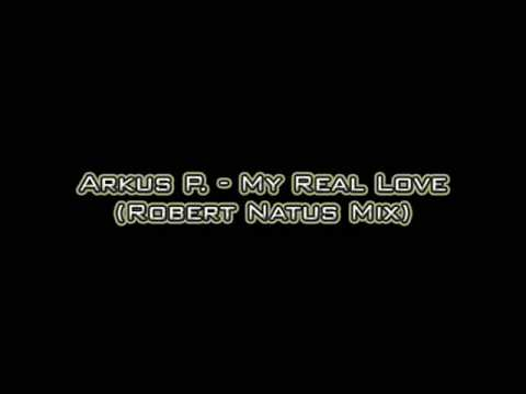 Arkus P. - My Real Love (Robert Natus Mix)