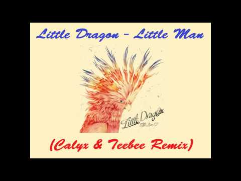 Little Dragon - Little Man (Calyx & Teebee Remix)