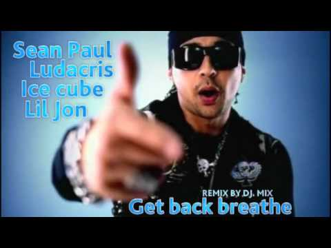 SeanPaul ft. Ludacris,Ice cube,Lil Jon-Get back Breathe (remix by Dj.MIX) 2011-2012